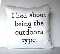 "Pillow cover decorative pillow eco friendly  I Lied About Being The Outdoors Type organic cotton cushion cover, pillow, 16"", 41cms"