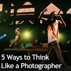 5 Ways to Think Like a Photographer