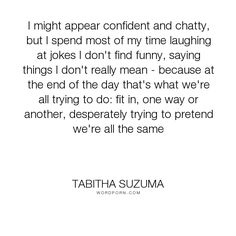 """Tabitha Suzuma - """"I might appear confident and chatty, but I spend most of my time laughing at jokes..."""". bhie, forbidden, tabitha-suzuma, pretention, love"""