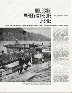 "1965 BILL COSBY vintage magazine article ""Variety is the Life of Spies"" ~ Bill Cosby: Variety is the Life of Spies - By Stanley Karnow - For the first time, a Negro stars in a TV series -- and he won't sing, dance or play the second banana. ... ..."