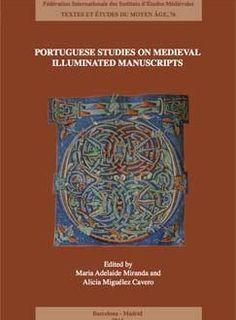 Portuguese studies on medieval illuminated manuscripts / edited by Maria Adelaide Miranda, Alicia Miguélez Cavero (eds.) http://fama.us.es/record=b2677315~S5*spi