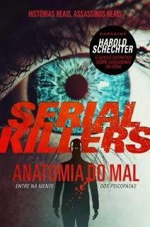 Entre Livros & Entrelinhas: Resenha: Serial Killers - Anatomia do Mal - Harold...