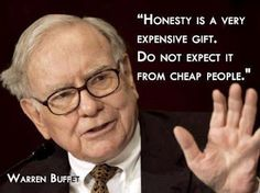 Best Quotes of Famous People - Quotes of Warren Buffet; Honesty is a very expensive gift, don't expect it from cheap people - Inspirational Quotes of famous people Quotable Quotes, Motivational Quotes, Inspirational Quotes, Motivational Thoughts, Quotes Quotes, Profound Quotes, Lyric Quotes, Movie Quotes, The Words
