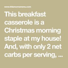 This breakfast casserole is a Christmas morning staple at my house! And, with only 2 net carbs per serving, it's completely keto friendly too!