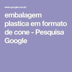 embalagem plastica em formato de cone - Pesquisa Google