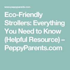 Eco-Friendly Strollers: Everything You Need to Know (Helpful Resource) – PeppyParents.com