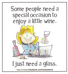 Algunas personas necesitan una ocasión especial para disfrutar de un poco de vino. Yo sólo necesito una copa.