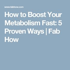 How to Boost Your Metabolism Fast: 5 Proven Ways | Fab How