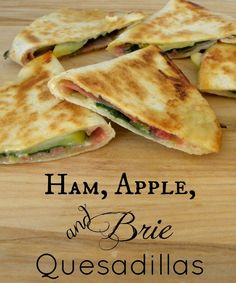 ham, apple, spinach, and brie quesadillas.