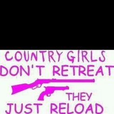 Soooo true!! You know your a country girl when you can stand off your front porch and shoot your AK 47 and no one even flinches!! Love it!