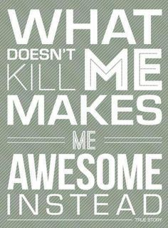 """What doesn't kill me, makes me awesome instead."" #quote 