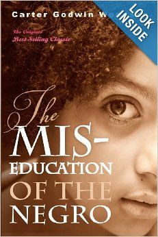 The Mis-Education of the Negro: Carter Godwin Woodson: 9781612930206: I read this book in 1992 for a Black Studies program while attending SUNY New Paltz. Woodson's knowledge is as poignant today as it was in the 30's when he originally wrote the material. It is one book that post-reading, the reader comes away with a totally different perspective of Black thought. I highly recommend this book to every American, but especially to scholars interested in the