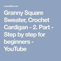 Granny Square Sweater, Crochet Cardigan - Part - Step by step for beginners Granny Square Sweater, Crochet Cardigan, Youtube, Sweaters, Crochet Jacket, Sweater, Youtubers, Sweatshirts, Youtube Movies