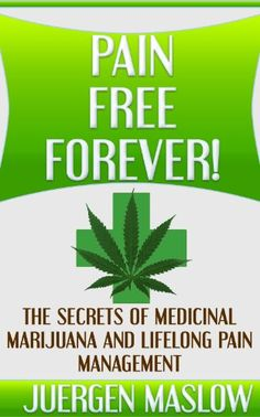 Pain Free Forever!: The Secrets of Medicinal Marijuana and Lifelong Pain Management (Pain, Pain Management, Marijuana, Cancer, Fibromyalgia, Medical Marijuana, ... Medicinal Marijuana, Pain Free, Holistic) - http://www.kindle-free-books.com/pain-free-forever-the-secrets-of-medicinal-marijuana-and-lifelong-pain-management-pain-pain-management-marijuana-cancer-fibromyalgia-medical-marijuana-medicinal-marijuana-pain-free-holi