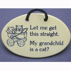 "GET IT HERE: "" My Grandchild is a Cat? "" Wall Sign."