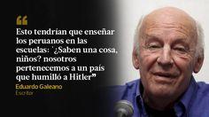 Eduardo Galeano: 10 frases que lo vuelven inmortal| El Comercio Peru