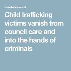 Child trafficking victims vanish from council care and into the hands of criminals Teenagers, Hands, English, Children, Young Children, Boys, Teen, Kids, English Language