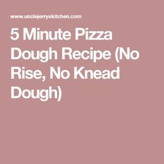5 Minute Pizza Dough Recipe (No Rise, No Knead Dough)