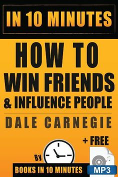 How To Win Friends and Influence People: In 10 Minutes by Omar Elbaga, http://www.amazon.com/dp/B00IGHCAL6/ref=cm_sw_r_pi_dp_9gXptb1Z353BJ