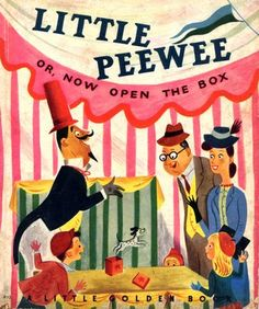 Little Peewee, Or, Now Open the Box by Dorothy Kunhardt, illustrated by JP Miller, 1948