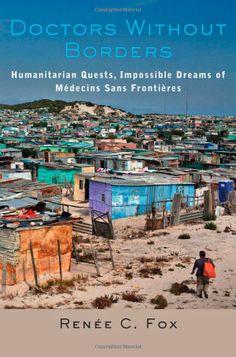 Doctors Without Borders: Humanitarian Quests, Impossible Dreams of Medecins Sans Frontieres: Renaee C. Fox, Renee C. Fox: 9781421413549: Boo...
