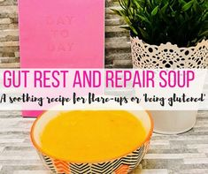 Recipe: The Gut Rest and Repair Soup (GF,DF,Low Res, Low Fodmap) | A Balanced Belly