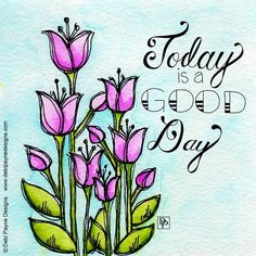 Today is a good day by Debi Payne