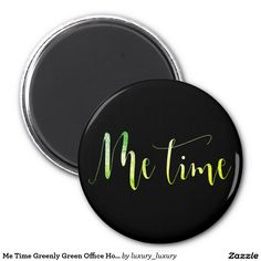 Me Time Greenly Green Office Home Sweet Words 6 Cm Round Magnet