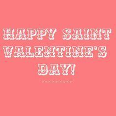 February 14th is a Saint's day. Like Saint Patrick's day.