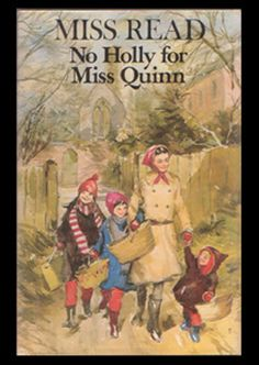 Fairacre Novel: No Holly for Miss Quinn, written by Miss Read (Dora Saint) illustrated by John S. Goodall