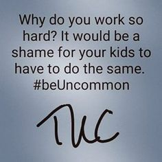 Financial freedom is about changing your family tree. Do you really want your kids to work as hard as you had to to get on the other side of wealth? Often times we are jealous of celebrities whose children seem to have it so easy. But if you too put in the work, your kids won't have to. ‪#‎beUncommon‬