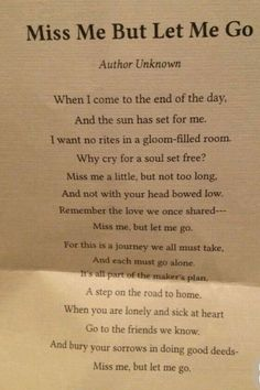 Miss Me, But Let Me Go - poem This was on my dad's funeral card. Really like this poem Mother Quotes, Mom Quotes, Quotable Quotes, Wisdom Quotes, Life Quotes, Obituary Quotes, Let Me Go Quotes, Mother Daughter Quotes, Funeral Quotes