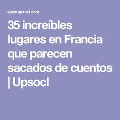 35 increíbles lugares en Francia que parecen sacados de cuentos   Upsocl