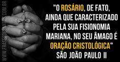 """""""O Rosário, de fato, ainda que caracterizado pela sua fisionomia mariana, no seu âmago é oração cristológica."""" SãoJoãoPauloII"""