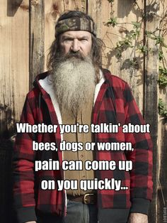 Phil Robertson on what to watch out for with bees, dogs and women.