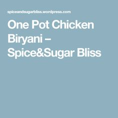 One Pot Chicken Biryani – Spice&Sugar Bliss