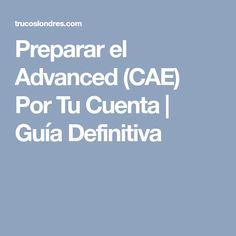 Preparar el Advanced (CAE) Por Tu Cuenta   Guía Definitiva