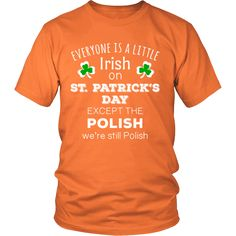 """Saint Patrick's Day - """" Everyone is a little Irish, except Polish """" - custom made  funny t-shirts."""