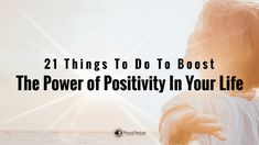 21 Things To Do To Boost The Power Of Positivity In Your Life