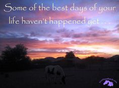 That means there are great things ahead! As this day comes to a close what inspires you and give you hope for tomorrow?