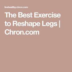 The Best Exercise to Reshape Legs | Chron.com