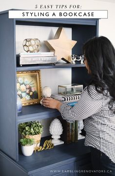 5 Easy Tips for Styling A Bookcase or How To Overcome Styling Paralysis | Rambling Renovators | Bloglovin'