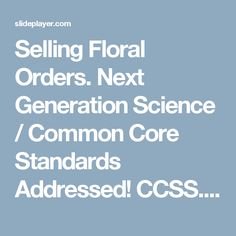 Selling Floral Orders. Next Generation Science / Common Core Standards Addressed! CCSS. ELA Literacy. WHST.11 ‐ 12.4 Produce clear and coherent writing. -  ppt download