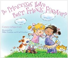The Hardcover of the Do Princesses Have Best Friends Forever? by Carmela LaVigna Coyle, Mike Gordon, Carl Gordon Best Friends Forever, New Friends, Toddler Books, Childrens Books, Kid Books, Mike Gordon, Sisters Book, Mighty Girl, Book Reviews For Kids