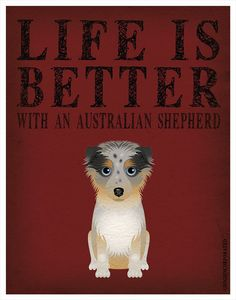 Life is Better with an Australian Shepherd Art by DogsIncorporated