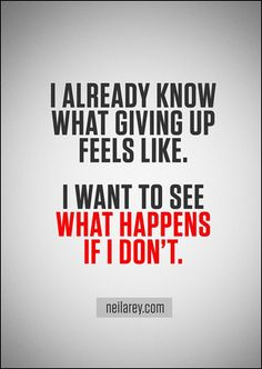 niet opgeven | I already know what giving up feels like. I want to see what happens if I don't