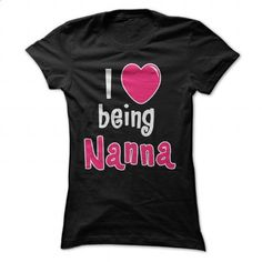 I Love Being Nanna - design a shirt #Tshirt #clothing