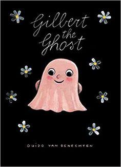 Gilbert the Ghost: Genechten, Guido Van: 9781605372235: Amazon.com: Books Photo Halloween, Halloween Books For Kids, Halloween Pictures, Family Halloween, Halloween 2019, Sweet Stories, Cute Stories, Ghost School, Summer Books