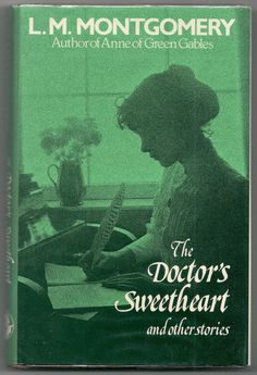 The Doctor's Sweetheart & Other Stories - Short Stories by Lucy Maud Montgomery, Author of Anne of Green Gables (Road to Avonlea)