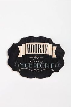To be hung over the entrance to our home. No mean people allowed! Hooray For Nice People Wall Art - Urban Outfitters $34.00